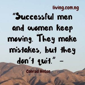 """Successful men and women keep moving. They make mistakes, but they don't quit."""