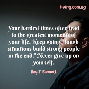 """""""Your hardest times often lead to the greatest moments of your life. Keep going. Tough situations build strong people in the end."""" Never give up on yourself."""