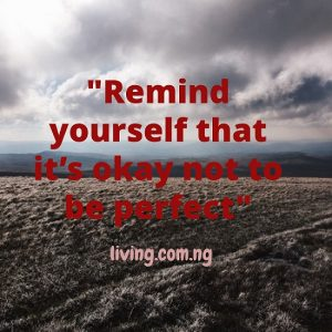 Remind yourself that it's okay not to be perfect