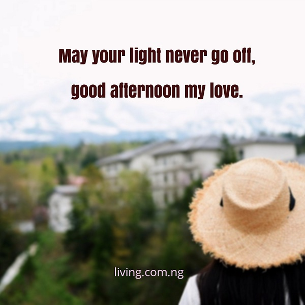 May Your Light Never Go Off Good Afternoon My Love Living