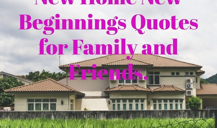 New Home New Beginnings Quotes for Family and Friends - Living