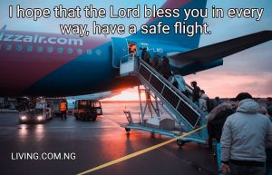 I hope that the Lord bless you in every way, have a safe flight.