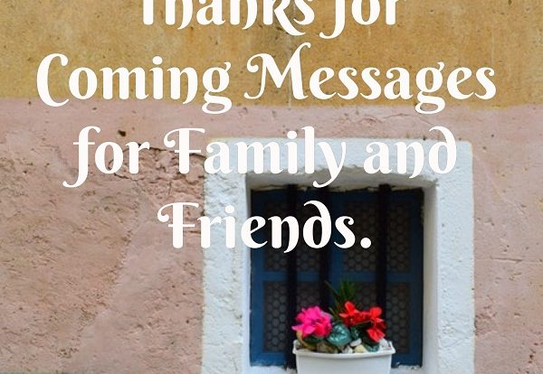 Thanks for Coming Messages for Family and Friends